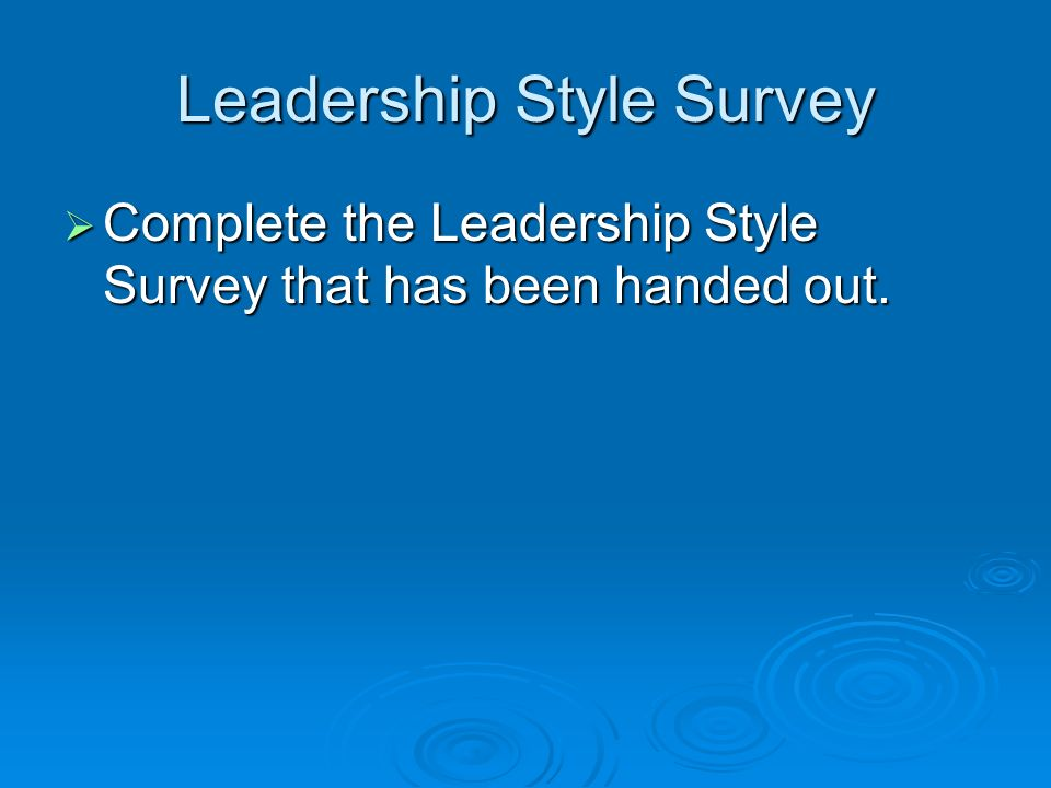 Leadership Style Survey  Complete the Leadership Style Survey that has been handed out.