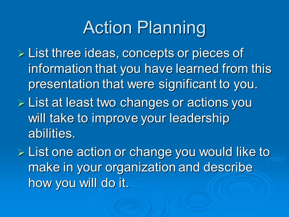 Action Planning  List three ideas, concepts or pieces of information that you have learned from this presentation that were significant to you.