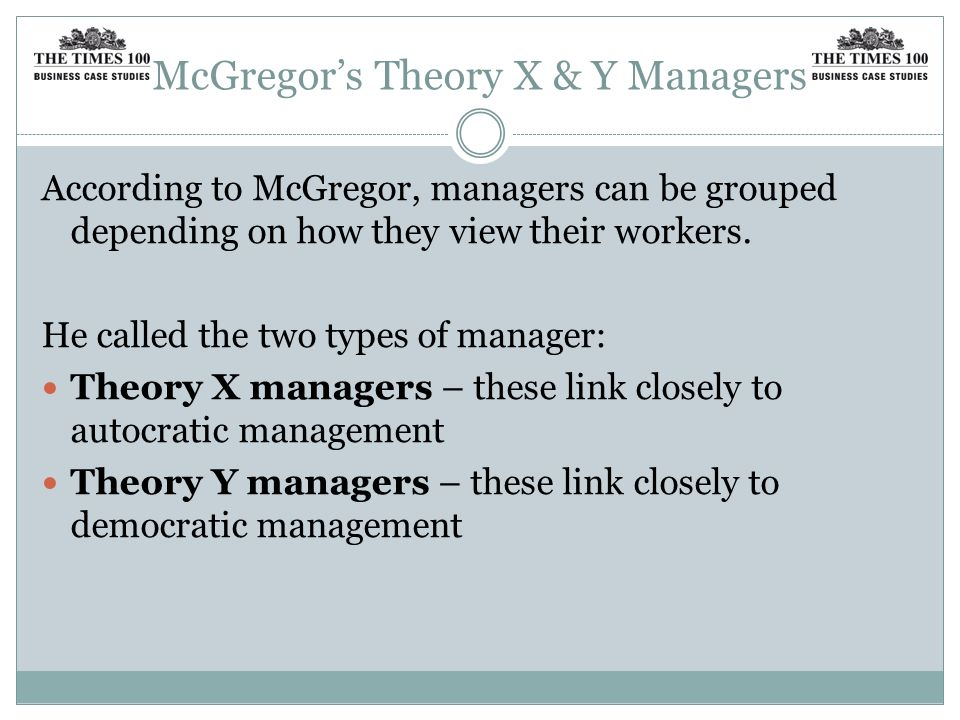 McGregor's Theory X & Y managers According to McGregor, Theory X managers think employees...
