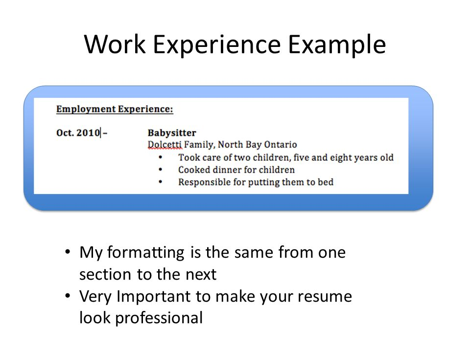 9 work experience example my formatting is the same from one section to the next very important to make your resume look professional - How To Make Your Resume Look Professional