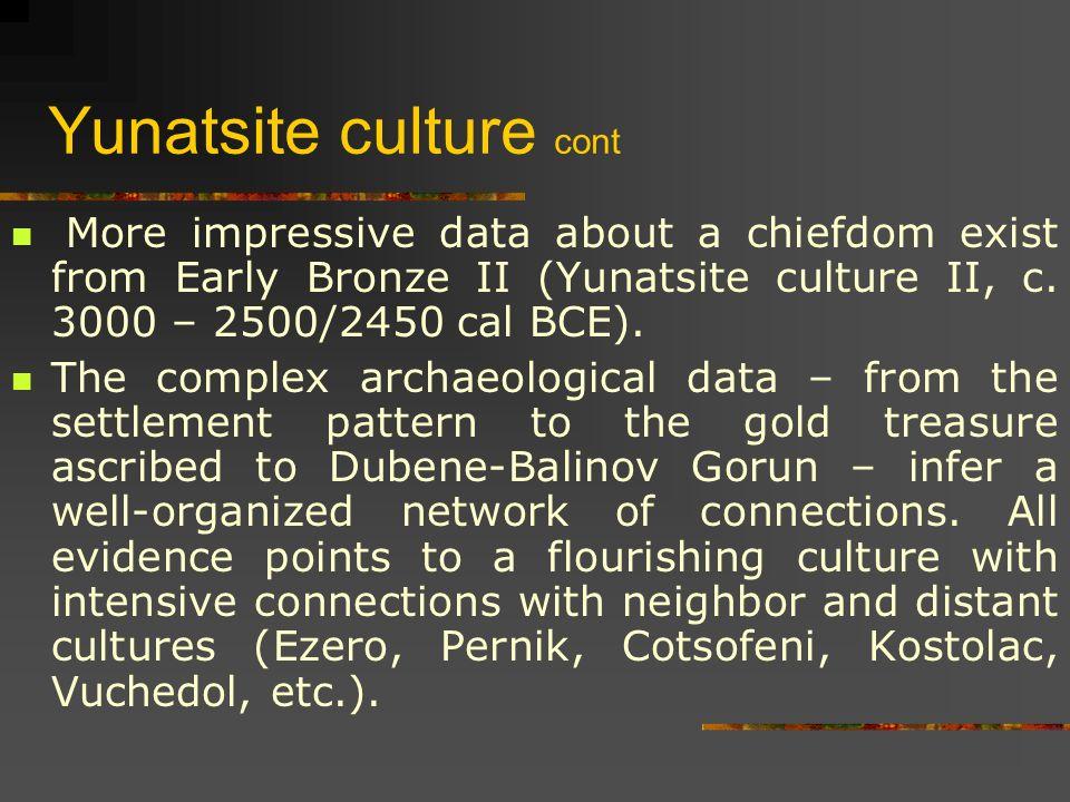 Yunatsite culture cont More impressive data about a chiefdom exist from Early Bronze II (Yunatsite culture II, c.