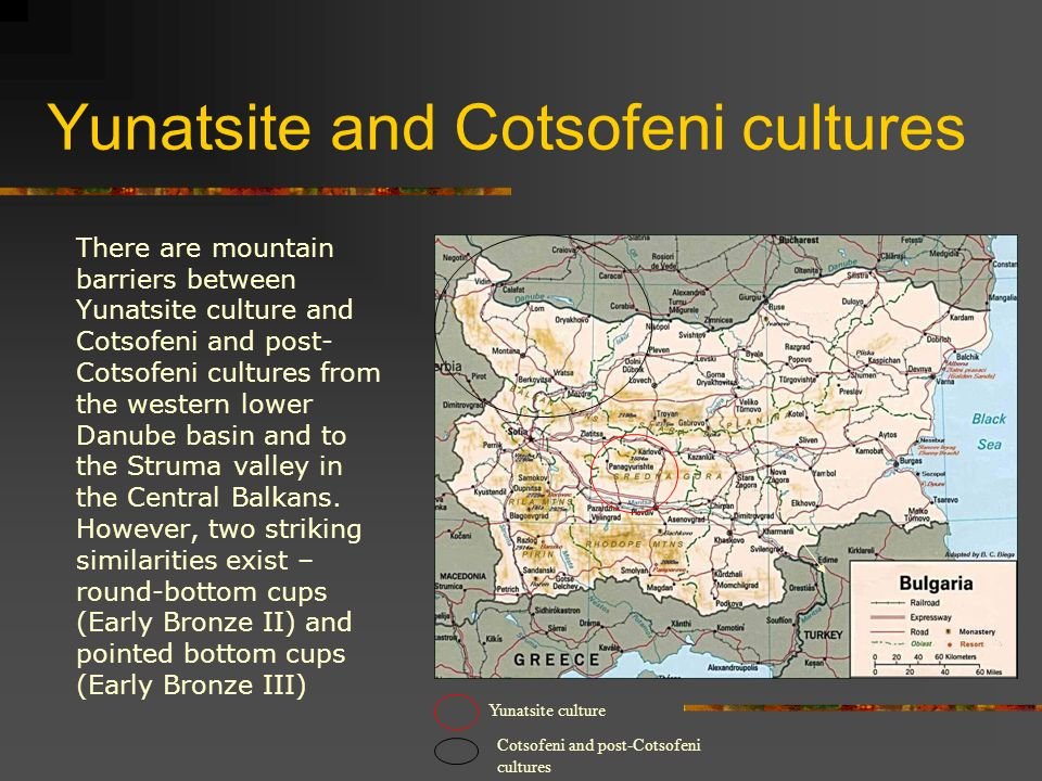 Yunatsite and Cotsofeni cultures There are mountain barriers between Yunatsite culture and Cotsofeni and post- Cotsofeni cultures from the western lower Danube basin and to the Struma valley in the Central Balkans.