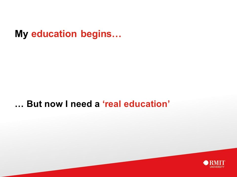My education begins… … But now I need a 'real education'