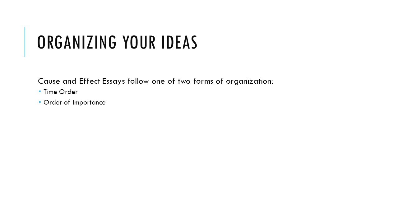 cause or effect essays unit warm up exercise from now on we 23 organizing your ideas cause and effect essays follow one of two forms of organization 61613 time order 61613 order of importance