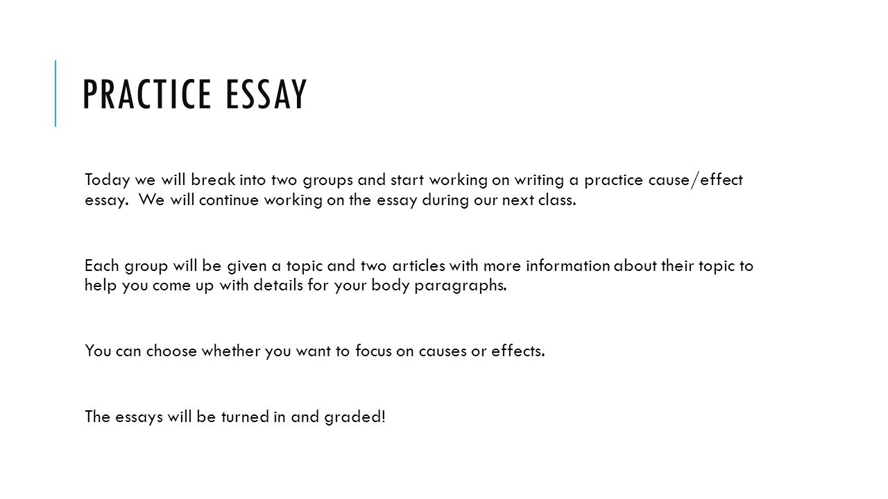 cause or effect essays unit warm up exercise from now on we practice essay today we will break into two groups and start working on writing a practice