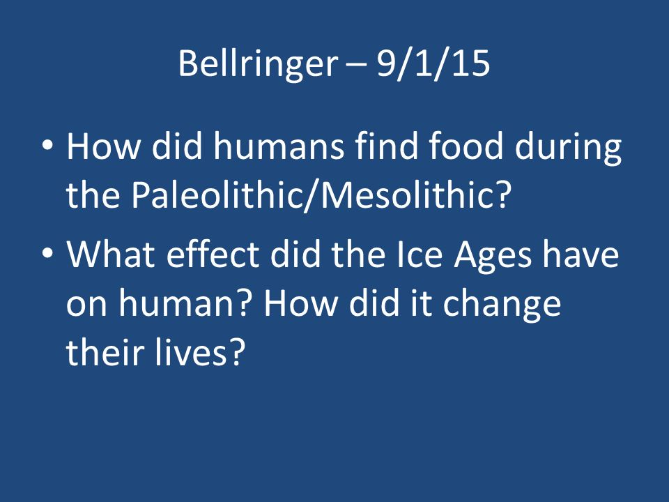 Bellringer – 9/1/15 How did humans find food during the Paleolithic/Mesolithic.