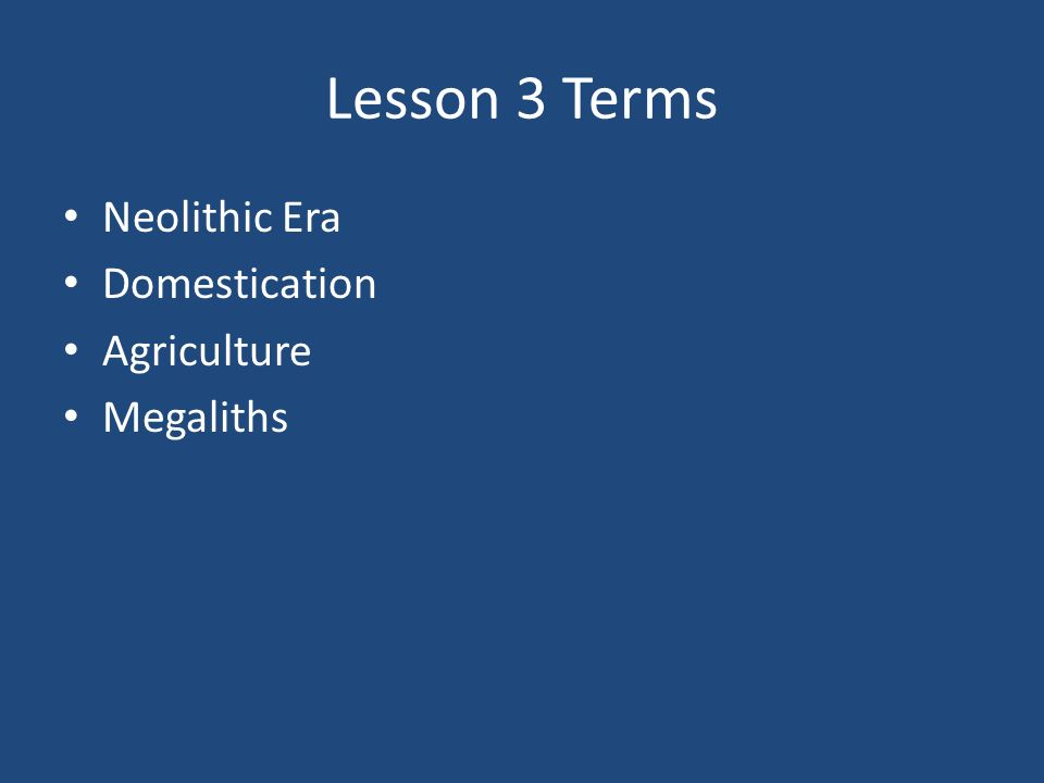 Lesson 3 Terms Neolithic Era Domestication Agriculture Megaliths