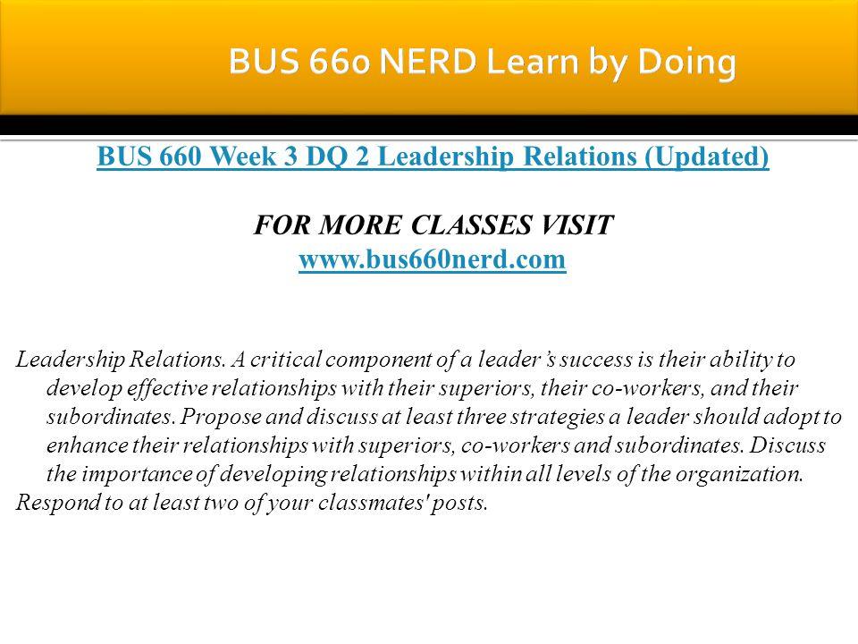 BUS 660 Week 3 DQ 2 Leadership Relations (Updated) FOR MORE CLASSES VISIT www.bus660nerd.com Leadership Relations.