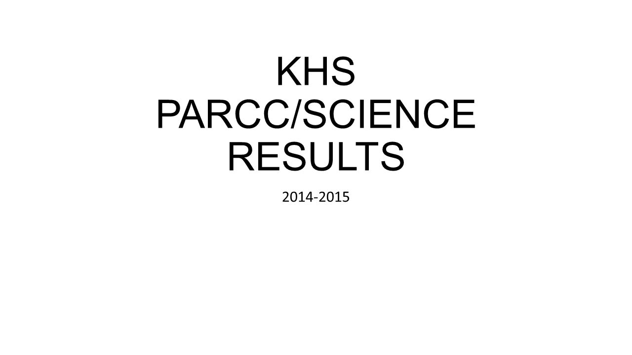 Khs parccscience results using the results to improve achievement 1 khs parccscience results 2014 2015 ccuart Choice Image