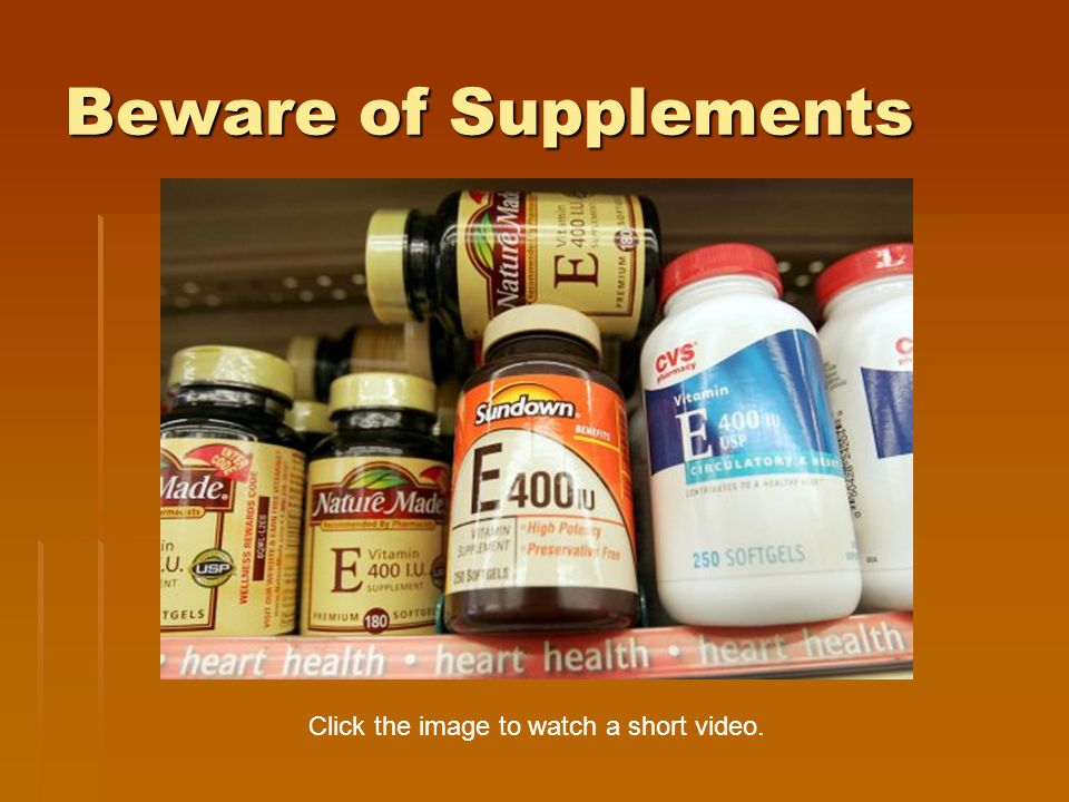 Beware of Supplements Click the image to watch a short video.