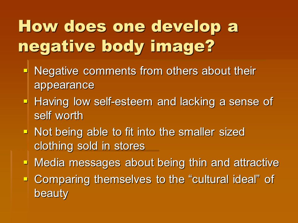 How does one develop a negative body image.