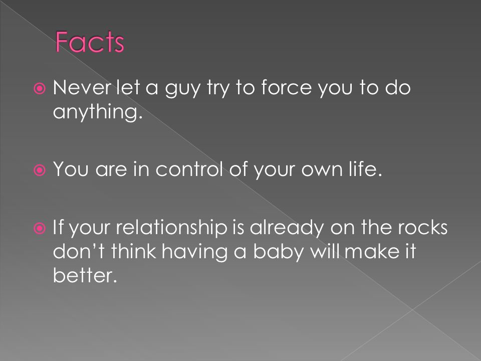  Never let a guy try to force you to do anything.