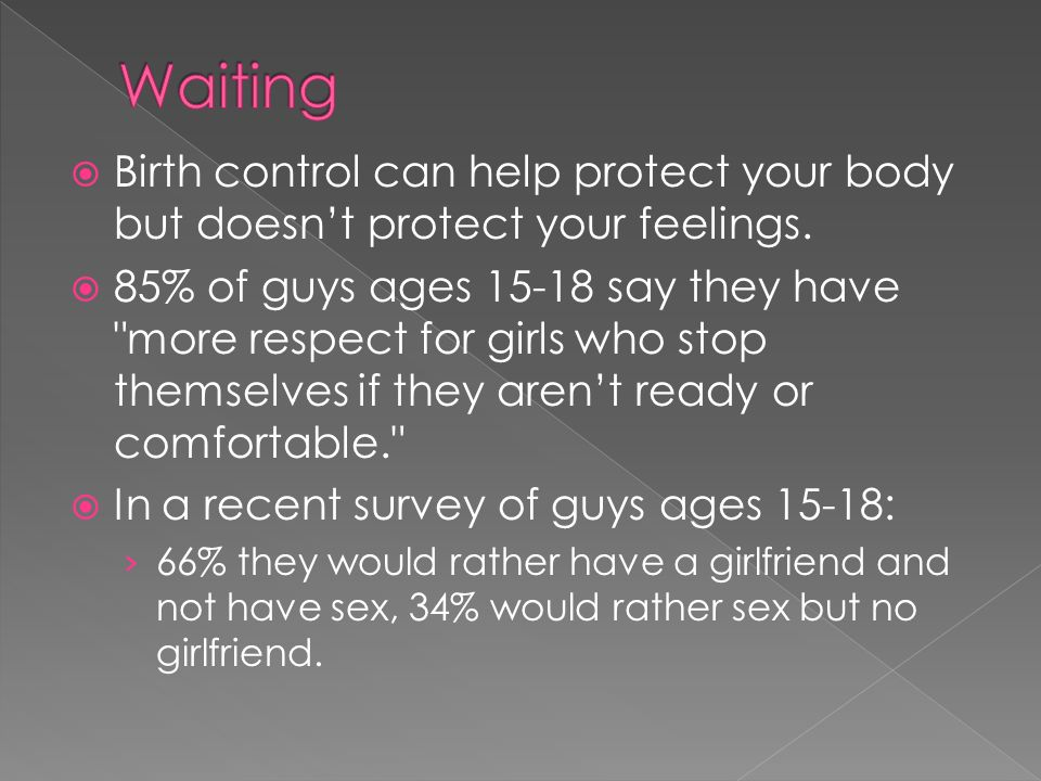  Birth control can help protect your body but doesn't protect your feelings.