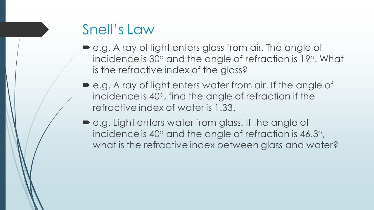 snells law Verifying snell's law aim the aim of carrying out these experiments is to investigate how light travels, investigate reflection, refraction, and total internal refraction to find the critical angle – to ultimately verify snell's law.