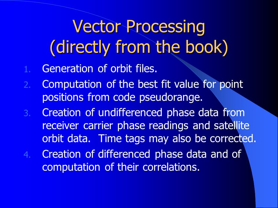 Vector Processing (directly from the book) 1. Generation of orbit files.