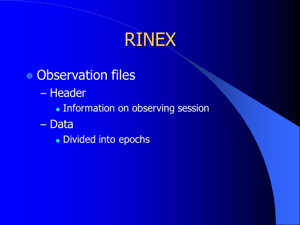 RINEX Observation files – Header Information on observing session – Data Divided into epochs