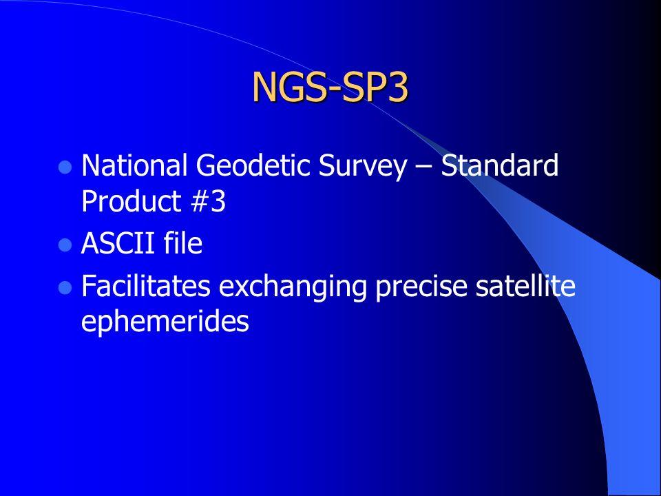 NGS-SP3 National Geodetic Survey – Standard Product #3 ASCII file Facilitates exchanging precise satellite ephemerides