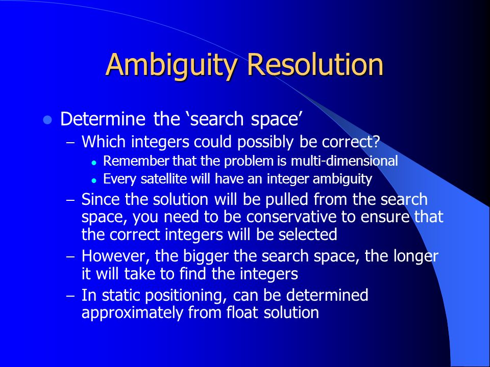 Ambiguity Resolution Determine the 'search space' – Which integers could possibly be correct.