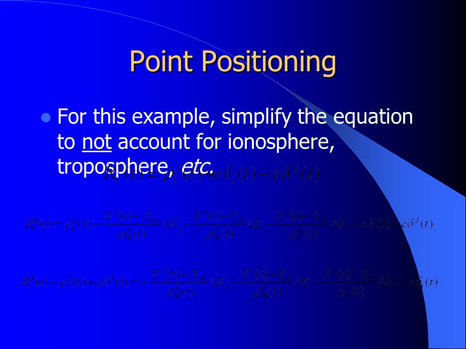 Point Positioning For this example, simplify the equation to not account for ionosphere, troposphere, etc.