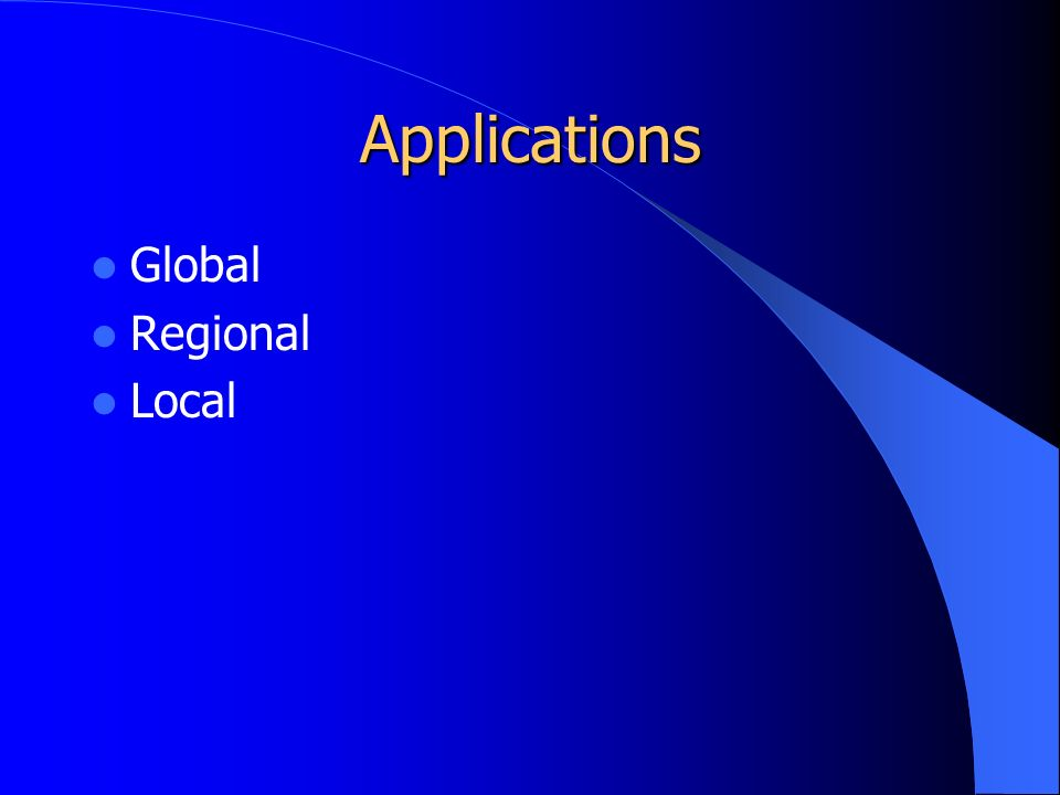 Applications Global Regional Local
