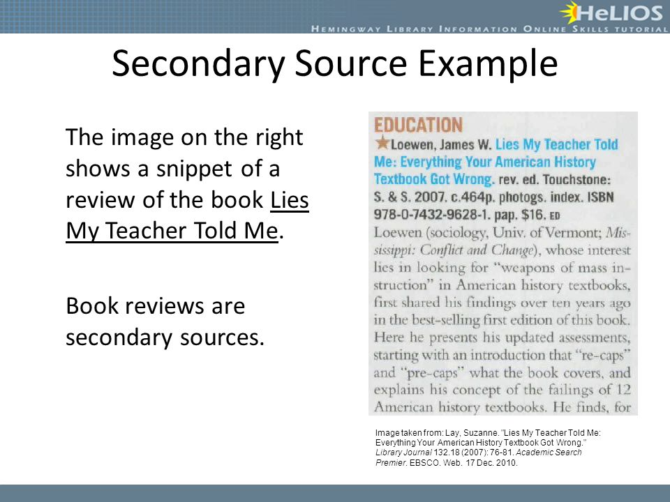 Secondary Source Example The image on the right shows a snippet of a review of the book Lies My Teacher Told Me.