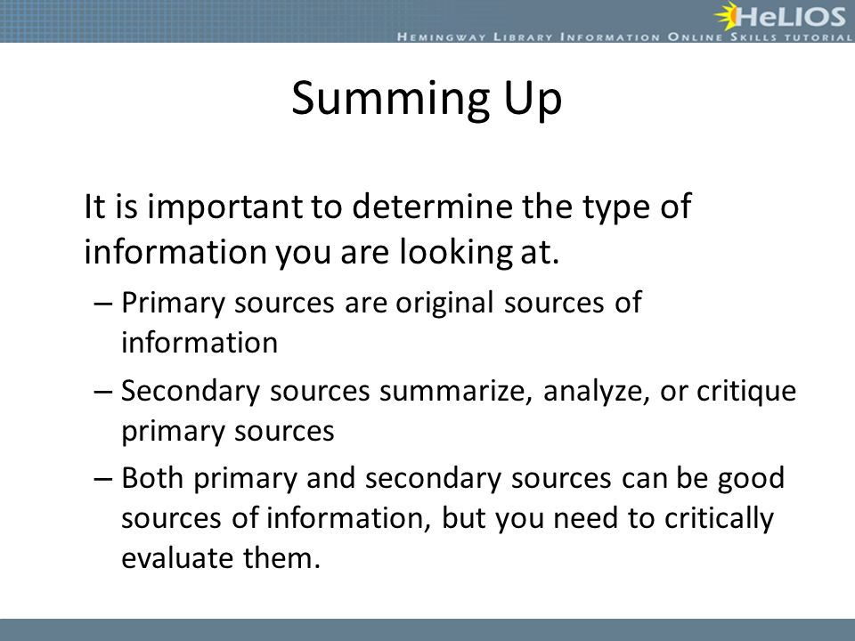 Summing Up It is important to determine the type of information you are looking at.
