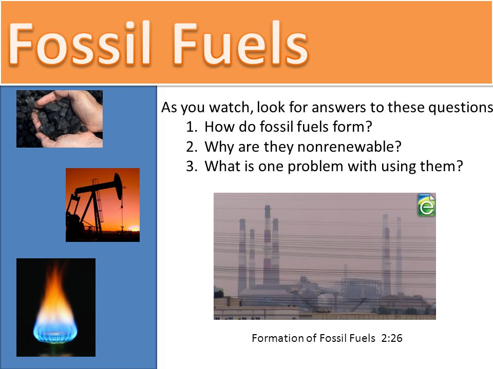Nonrenewable Resources. Formation of Fossil Fuels 2:26 As you ...