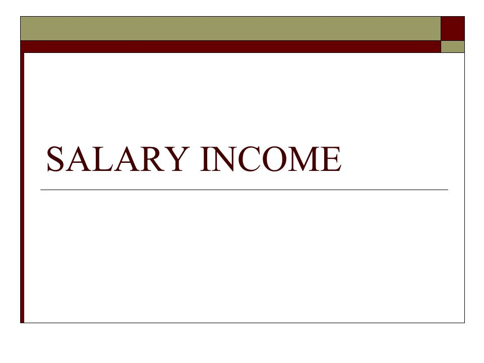 SALARY INCOME. What is salary?  Payer & Payee  More than one ...