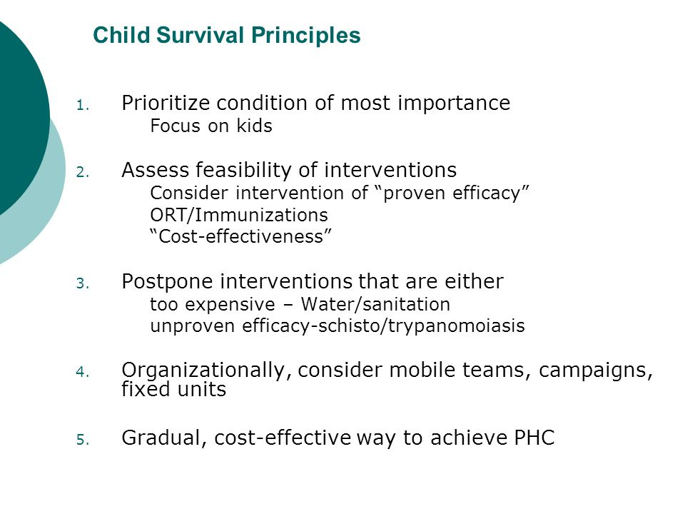 Child Survival Principles 1. Prioritize condition of most importance Focus on kids 2.