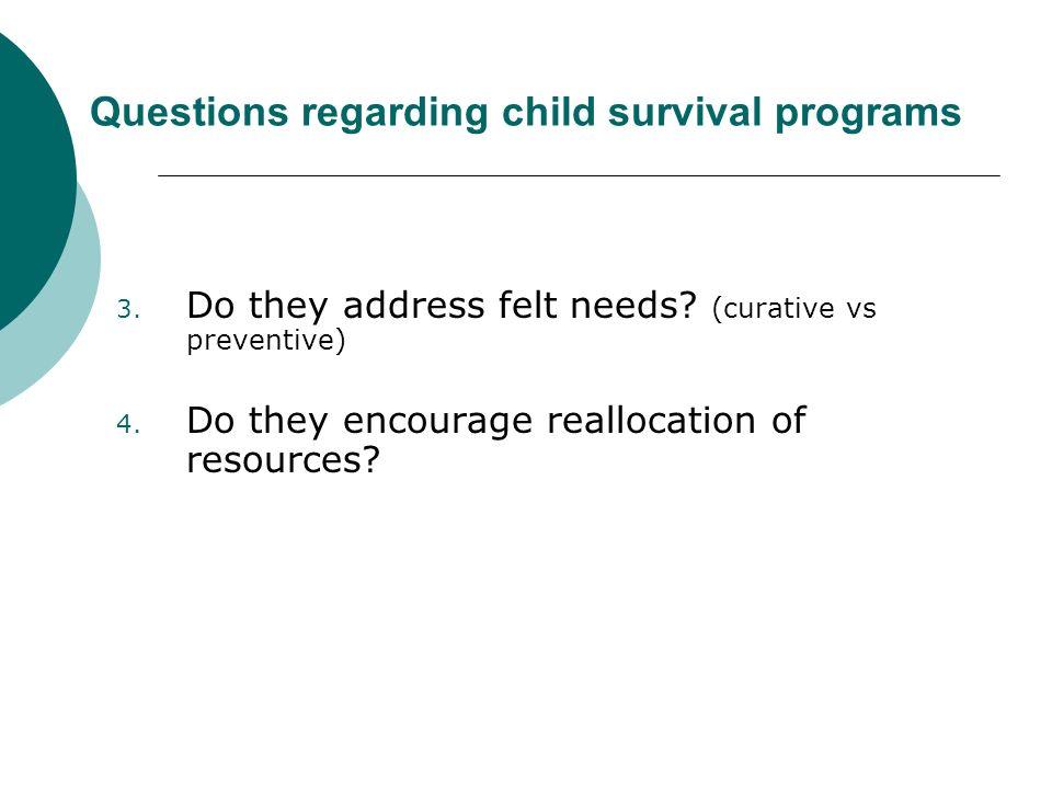 Questions regarding child survival programs 3. Do they address felt needs.