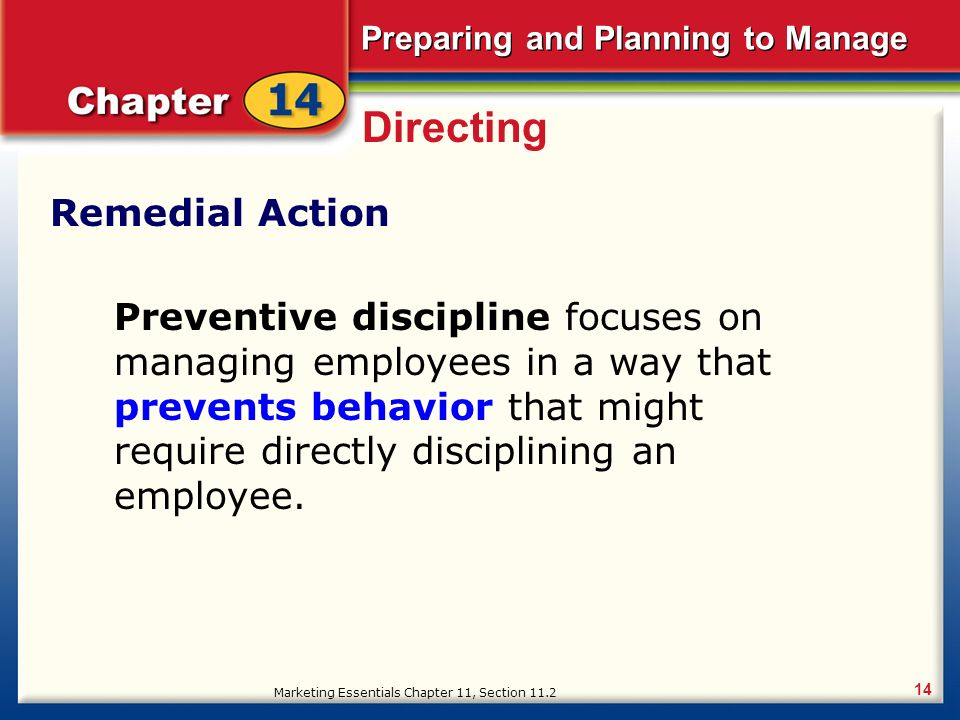 Preparing and Planning to Manage 14 Remedial Action Preventive discipline focuses on managing employees in a way that prevents behavior that might require directly disciplining an employee.