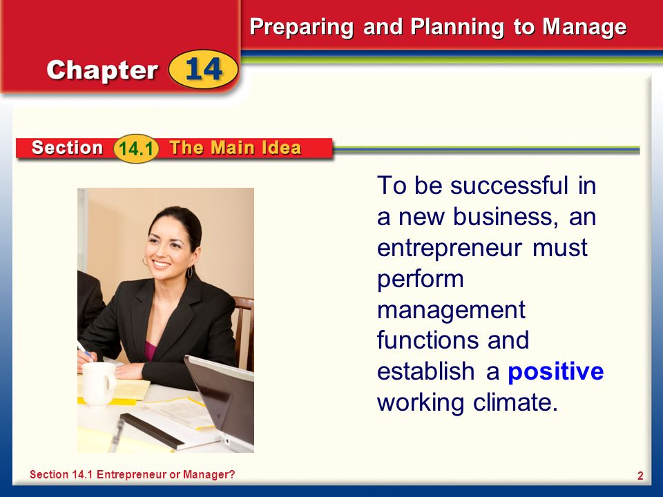 Preparing and Planning to Manage 2 To be successful in a new business, an entrepreneur must perform management functions and establish a positive working climate.