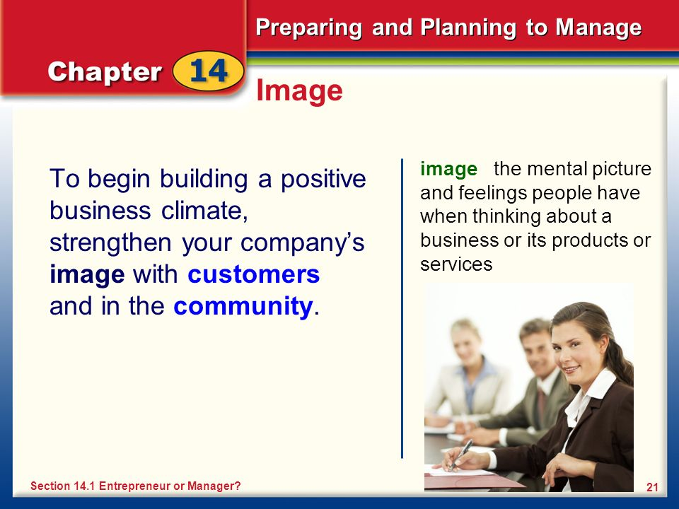 Preparing and Planning to Manage 21 Image To begin building a positive business climate, strengthen your company's image with customers and in the community.