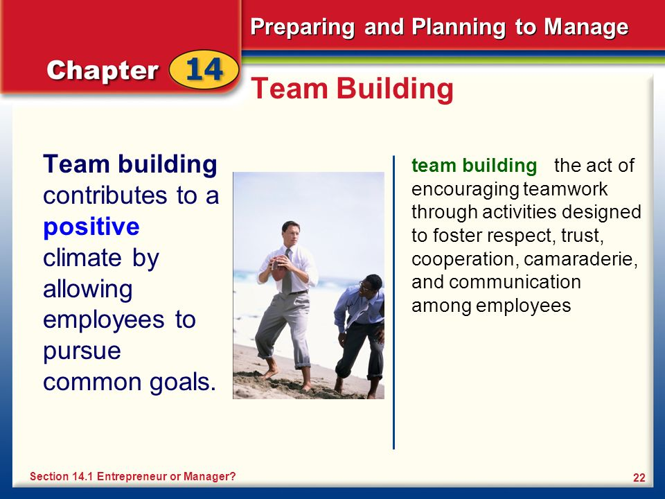 Preparing and Planning to Manage 22 Team Building Team building contributes to a positive climate by allowing employees to pursue common goals.
