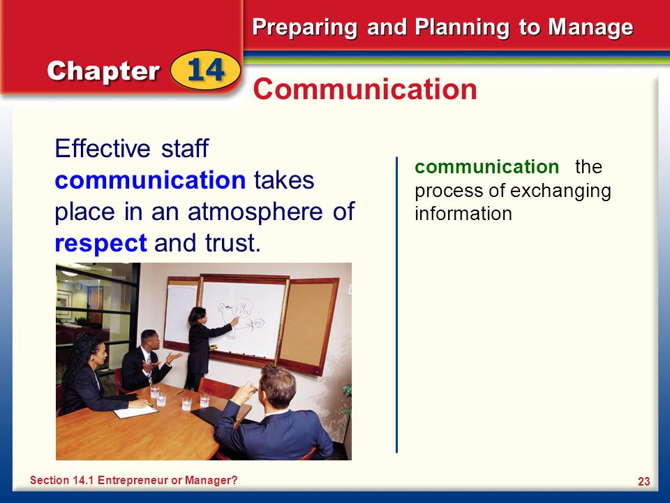 Preparing and Planning to Manage 23 Communication Effective staff communication takes place in an atmosphere of respect and trust.