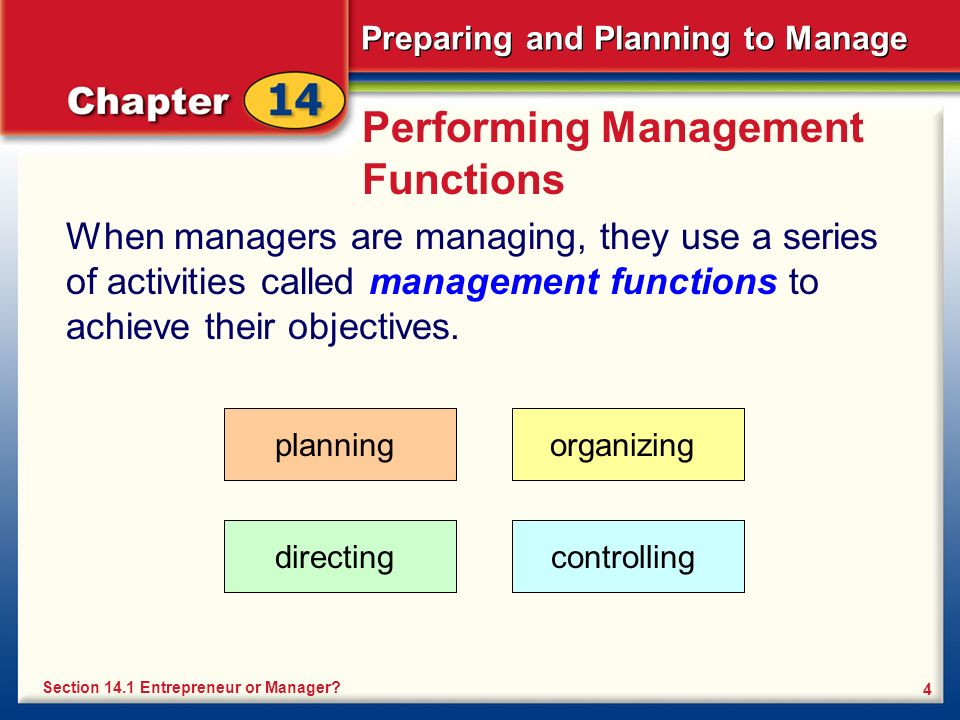 Preparing and Planning to Manage 4 Performing Management Functions When managers are managing, they use a series of activities called management functions to achieve their objectives.