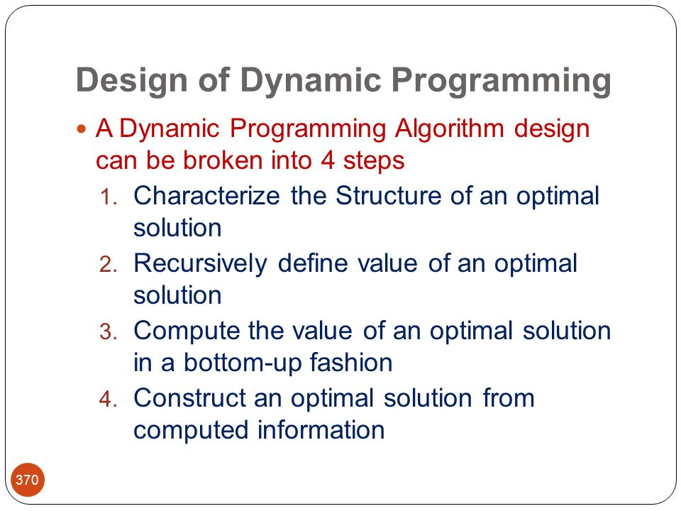 Design of Dynamic Programming 370 A Dynamic Programming Algorithm design can be broken into 4 steps 1.