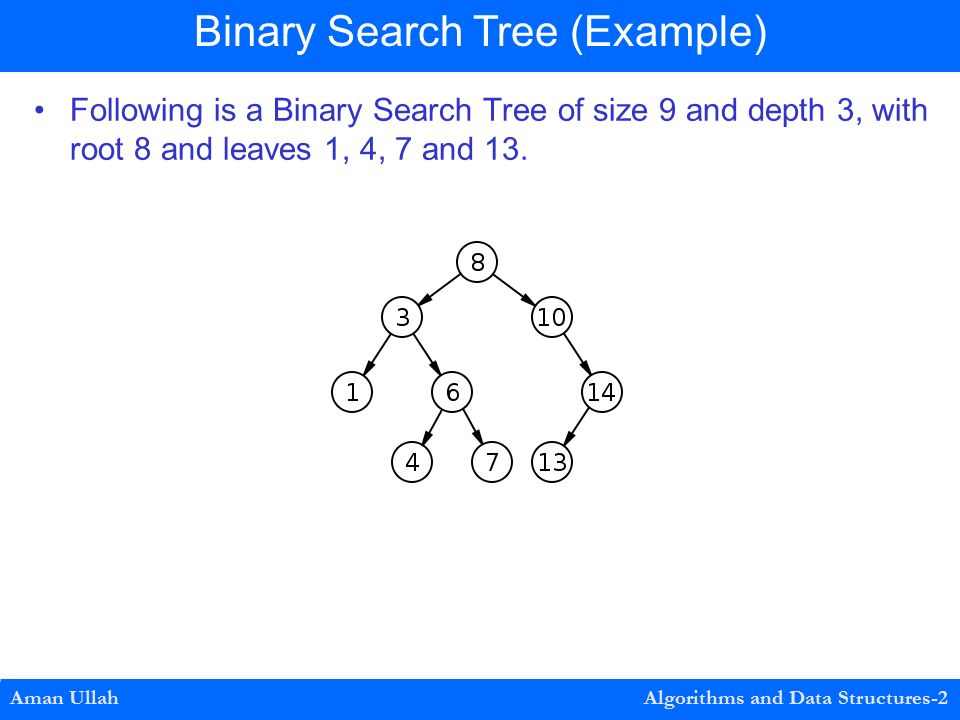 Following is a Binary Search Tree of size 9 and depth 3, with root 8 and leaves 1, 4, 7 and 13.
