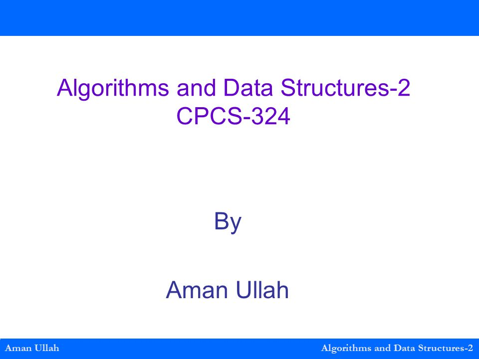 Algorithms and Data Structures-2 CPCS-324 By Aman Ullah