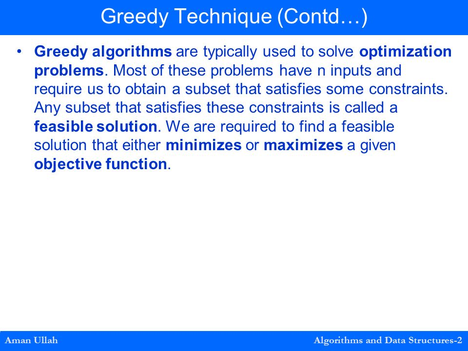 Greedy algorithms are typically used to solve optimization problems.