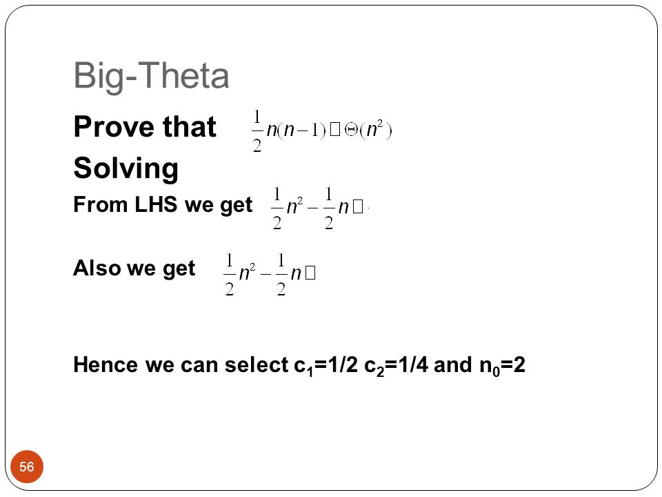Big-Theta Prove that Solving From LHS we get Also we get Hence we can select c 1 =1/2 c 2 =1/4 and n 0 =2 56