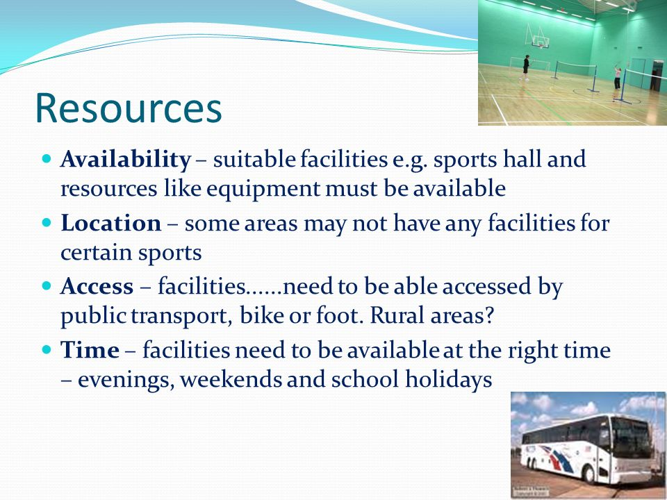Resources Availability – suitable facilities e.g.