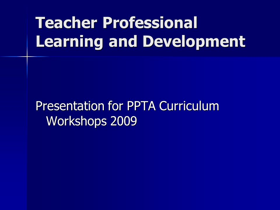 Teacher Professional Learning and Development Presentation for PPTA Curriculum Workshops 2009