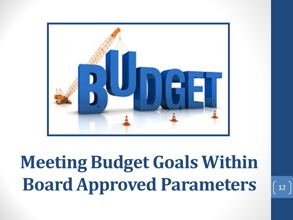 Meeting Budget Goals Within Board Approved Parameters 12