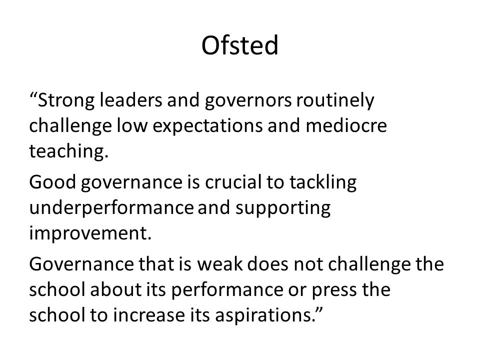 Strong leaders and governors routinely challenge low expectations and mediocre teaching.