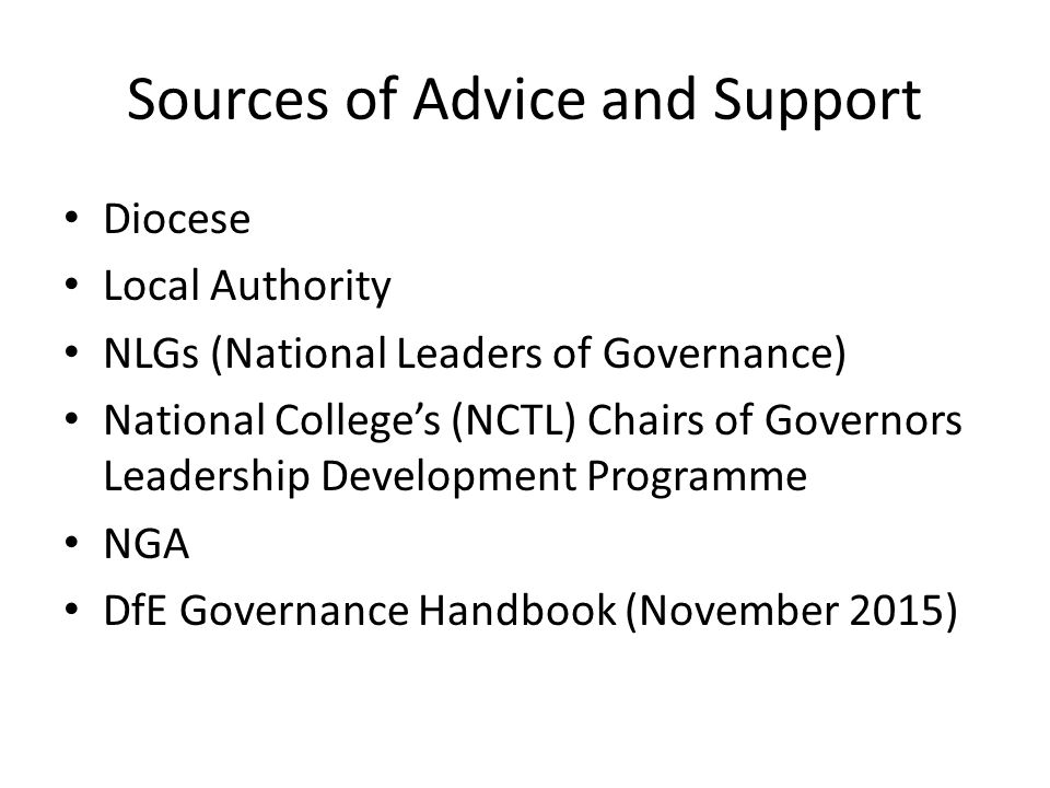 Diocese Local Authority NLGs (National Leaders of Governance) National College's (NCTL) Chairs of Governors Leadership Development Programme NGA DfE Governance Handbook (November 2015) Sources of Advice and Support
