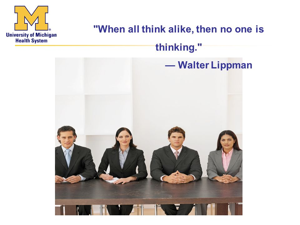 When all think alike, then no one is thinking. — Walter Lippman