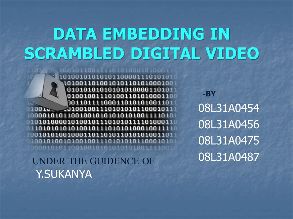 DATA EMBEDDING IN SCRAMBLED DIGITAL VIDEO -BY 08L31A0454 08L31A0456 08L31A0475 08L31A0487 UNDER THE GUIDENCE OF Y.SUKANYA