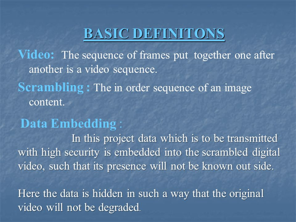 BASIC DEFINITONS BASIC DEFINITONS Video: The sequence of frames put together one after another is a video sequence.