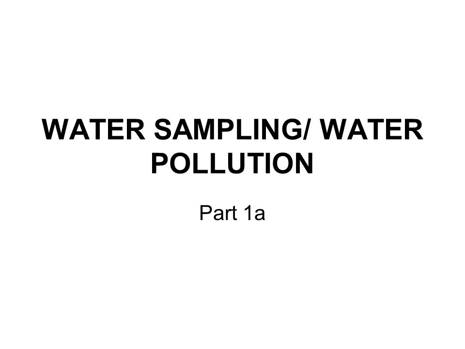 WATER SAMPLING/ WATER POLLUTION Part 1a
